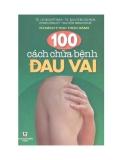 Ebook 100 cách chữa bệnh đau vai - NXB Y học