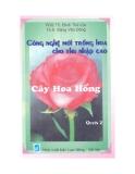 Công nghệ mới trồng hoa cho thu nhập cao Quyển 2:Cây hoa hồng