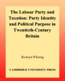 The Labour Party and Taxation Party Identity and Political Purpose in Twentieth-Century Britain