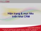 Hiện trạng & mục tiêu triển khai CRM.