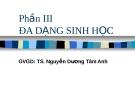 Phần III. Đa dạng sinh học - GV: TS. Nguyễn Dương Tam Anh