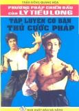 Ebook Tự học võ thuật - Phương pháp chiến đấu của Lý Tiểu Long: Tập luyện cơ bản thủ cước pháp - Trần Đồng Quang Hòa