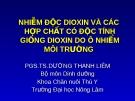NHIỄM ĐỘC DIOXIN VÀ CÁC HỢP CHẤT CÓ ĐỘC TÍNH GIỐNG DIOXIN DO Ô NHIỂMMÔI TRƯỜNG