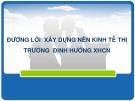 ĐƯỜNG LỐI  XÂY DỰNG NỀN KINH TẾ THỊ TRƯỜNG  ĐỊNH HƯỚNG XHCN