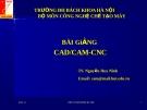 BÀI GIẢNG LÝ THUYẾT CAD/ CAM/ CNC