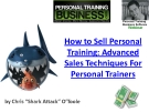 How to Sell Personal  Training: Advanced  Sales Techniques For  Personal Trainers