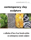 Contemporary clay  sculpture a collection of four of our favorite articles  on contemporary ceramic sculpture