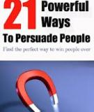 21 Powerful Ways To Persuade People To Do  What You Want