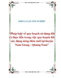 """Khóa luận tốt nghiệp """"Pháp luật về quy hoạch sử dụng đất và thực tiễn trong việc quy hoạch đất xây dựng nông thôn mới tại huyện Nam Giang – Quảng Nam"""""""