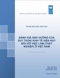 Đánh giá ảnh hưởng của suy thoái kinh tế hiện nay đối với việc làm thất nghiệp cở Việt Nam