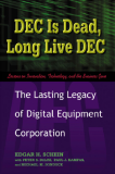 DEC Is Dead-Long Live DEC: THE LASTING LEGACY  OF DIGITAL EQUIPMENT CORPORATION