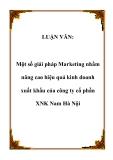LUẬN VĂN:  Một số giải pháp Marketing nhằm nâng cao hiệu quả kinh doanh xuất khẩu của công ty cổ phần XNK Nam Hà Nội