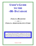USER'S GUIDE TO THE -IR- DATABASE INDIANA REGISTER — AND — INDIANA ADMINISTRATIVE CODE