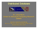 Distributed Databases Dr. Julian Bunn Center for Advanced Computing Research Caltech