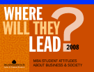 Where will they lead 2008? MBA STUDENT ATTITUDES ABOUT BUSINESS & SOCIETY