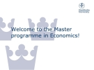 Welcome to the Master  programme in Economics!