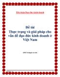 """Tiểu luận Đạo đức kinh doanh - Đề tài:"""" Thực trạng và giải pháp cho vấn đề đạo đức kinh doanh ở Việt Nam"""""""