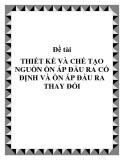 Đề tài THIẾT KẾ VÀ CHẾ TẠO NGUỒN ỔN ÁP ĐẦU RA CỐ ĐỊNH VÀ ỔN ÁP ĐẦU RA THAY ĐỔI