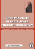 GOOD PRACTICES IN SMALL SCALE  POULTRY PRODUCTION: A manual for trainers and producers in East Africa