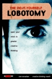 The Do It Yourself Lobotomy: Open Your Mind to Greater Creative Thinking [