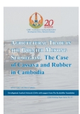 AGRICULTURAL TRADE IN THE GREATER MEKONG SUB-REGION: The Case  of Cassava and Rubber  in Cambodia