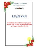 LUẬN VĂN: Hoàn thiện tổ chức kế toán tập hợp chi phí sản xuất và tính giá thànhs ản phẩm tại Công ty Seasafico Hà Nội
