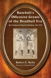 Baseball's Offensive Greats of the Deadball Era
