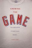 GROWING THE GAME The Globalization of Major League Baseball