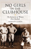 No Girls in the Clubhouse The Exclusion of Women from Baseball