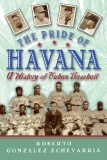 The Pride of Havana A History of Cuban Baseball