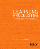 Learning Processing - A Beginner's Guide to Programming Images,  Animation, and Interaction