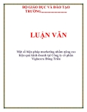 LUẬN VĂN: Một số biện pháp marketing nhằm nâng cao hiệu quả kinh doanh tại Công ty cổ phần Viglacera Đông Triều