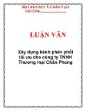LUẬN VĂN: Xây dựng kênh phân phối tối ưu cho công ty TNHH Thương mại Chấn Phong