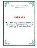 Luận văn: Hoàn thiện công tác kế toán TSCĐ với việc nâng cao hiệu quả sử dụng TSCĐ tại công ty cổ phần Anh Linh
