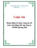 Luận văn: Hoàn thiện tổ chức công tác kế toán vốn bằng tiền tại công ty TNHH Quang Hải