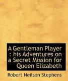 A Gentleman Player His Adventures on a Secret Mission for Queen Elizabeth