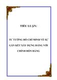 TIỂU LUẬN:  TƯ TƯỞNG HỒ CHÍ MINH VỀ SỰ GẮN KẾT XÂY DỰNG ĐẢNG VỚI CHỈNH ĐỐN ĐẢNG