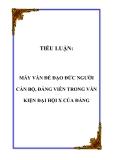 TIỂU LUẬN:  MẤY VẤN ĐỀ ĐẠO ĐỨC NGƯỜI CÁN BỘ, ĐẢNG VIÊN TRONG VĂN KIỆN ĐẠI HỘI X CỦA ĐẢNG