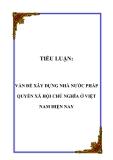 TIỂU LUẬN:  VẤN ĐỀ XÂY DỰNG NHÀ NƯỚC PHÁP QUYỀN XÃ HỘI CHỦ NGHĨA Ở VIỆT NAM HIỆN NAY