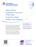 Major Federal Legislation Concerned With Child Protection, Child Welfare, and Adoption