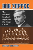 Bob Zuppke The Life and Football Legacy of the Illinois Coach