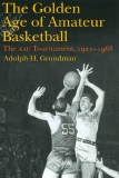 The Golden Age of Amateur Basketball The aau Tournament, 1921–1968