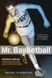 MR. BASKETBALL George Mikan, the Minneapolis Lakers, and the Birth ofthe NBA