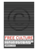 FREE CULTURE - HOW BIG MEDIA USES TECHNOLOGY AND THE LAW TO LOCK DOWN CULTURE AND CONTROL CREATIVITY
