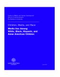 Children, Media, and Race  Media Use Among   White, Black, Hispanic, and  Asian American Children