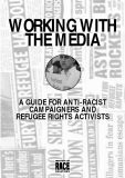 WORKING WITH THE MEDIA A GUIDE FOR ANTI-RACIST CAMPAIGNERS AND REFUGEE RIGHTS ACTIVISTS