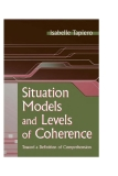 SITUATION MODELS AND LEVELS OF COHERENCE: Toward a Definition of Comprehension