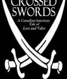 CROSSED SWORDS A Canadian-American Tale of Love and Valor