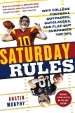 SATURDAY RULES Why College Football Outpasses, Outclasses, and Flat-Out Surpasses the NFL