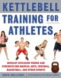 KETTLEBELL TRAINING FOR ATHLETES DEVELOP EXPLOSIVE POWER AND STRENGTH FOR MARTIAL ARTS, FOOTBALL, BASKETBALL, AND OTHER SPORTS